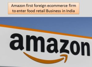 Amazon first foreign ecommerce firm to enter food retail Business in India