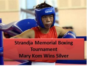Strandja Memorial Boxing Tournament- Mary Kom Wins Silver