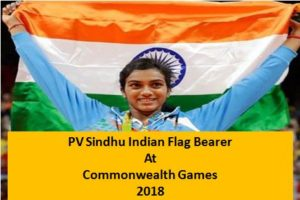 PV Sindhu will be Indian flag bearer at Commonwealth Games 2018